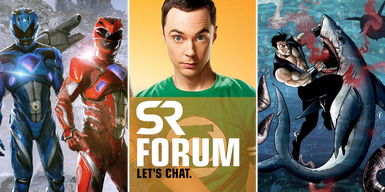SR Forum: Namor, Big Bang Theory, Power Rangers, and More!