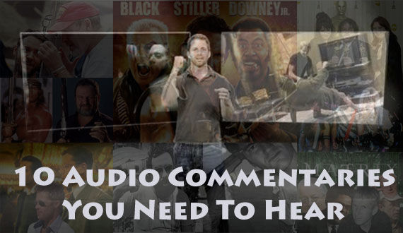 Audio Commentary Header 10 DVD/Blu ray Audio Commentaries You Have To Hear