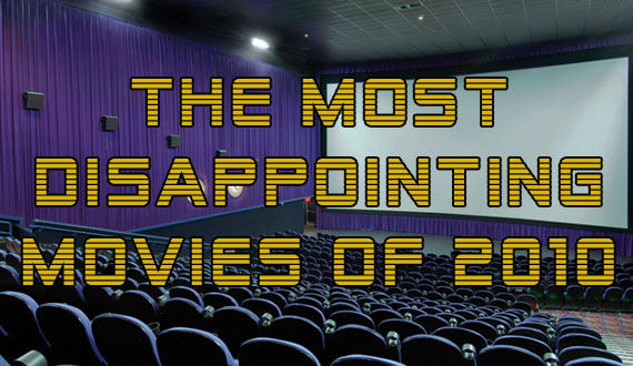 Screen Rant Most disappointing movies of 2010 The 5 Most Disappointing Movies Of 2010