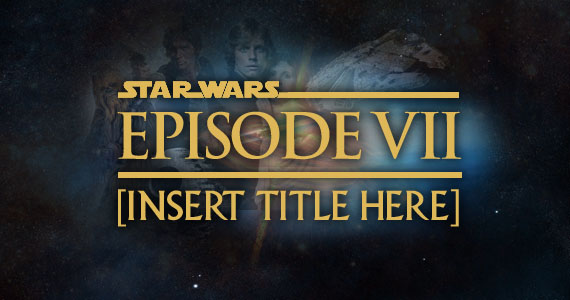 Star Wars Episode 7 VII Logo Working Titles For Star Wars: Episode 7 Revealed?