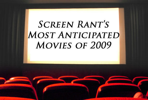 most anticipated movies 2009 Screen Rant's Most Anticipated Movies Of 2009