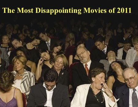 most disappointing movies of 2011