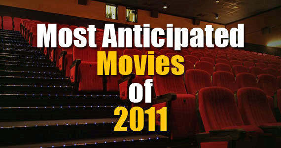 movies 2011 Screen Rants 20 Most Anticipated Movies of 2011