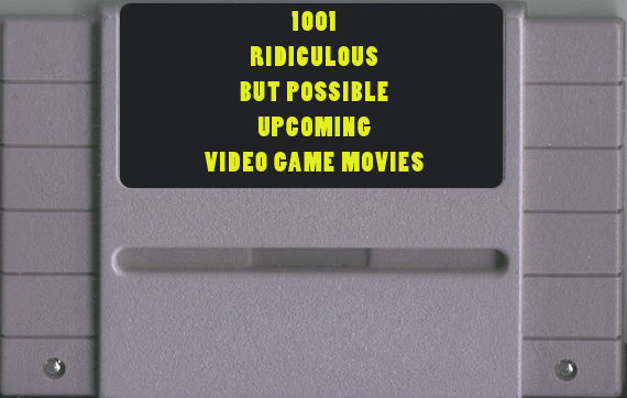 super nes cartirdge banner 1001 Ridiculous (but Possible) Upcoming Video Game Movies