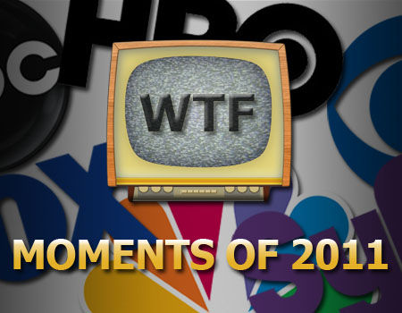 12 Most WTF TV Moments 2011